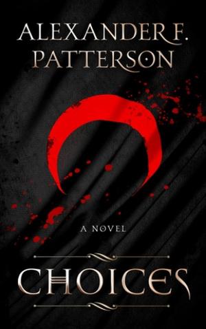 "<a href=""https://www.amazon.com/Choices-Alexander-F-Patterson/dp/1519320388/ref=sr_1_2?s=books&ie=UTF8&qid=1453938275&sr=1-2&keywords=Alexander+Patterson+Choices"" target=""_blank"">Alexander Patterson - Choices</a>"