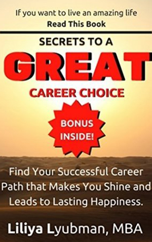 "<a href=""https://www.amazon.com/Secrets-Your-Professors-Wont-Tell-ebook/dp/B07565PHSZ"" target=""_blank"">Liliya Lyubman - Secrets to a Great Career Choice</a>"